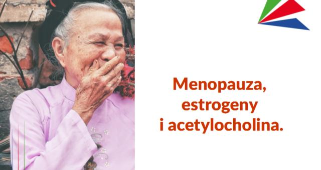 Rozważania natemat menopauzy, estrogenów iacetylocholiny…